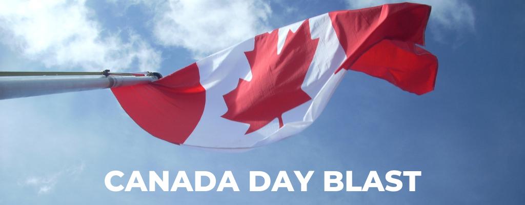 Canada Day BLAST!